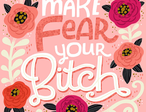 New art on Society 6, Make Fear Your Bitch