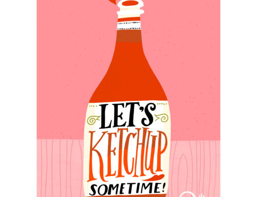 Let's ketchup sometime!